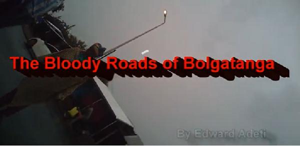 \'Bloody roads of Bolgatanga\'? A documentary film by Edward Adeti