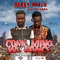 Bekey Mills features Koo Ntakra in new music 'Come make we dance'
