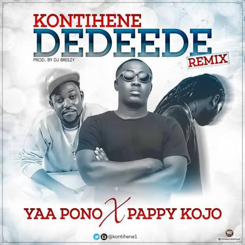 Kontihene ft Yaa Pono, Pappy Kojo on 'Dedeede Remix'