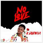 K Burnha premiers new single 'No love'