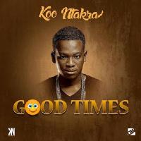 Koo Ntakra – Good Times